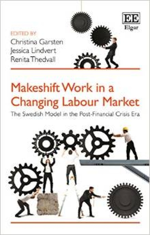 Makeshift Work in a Changing Labour Market: The Swedish Model in the Post-Financial Crisis Era