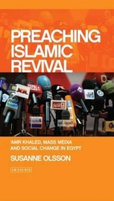 Preaching Islamic Revival - Amr Khaled, Mass Media and Social Change in Egypt